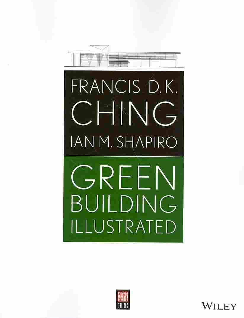 Green Building Illustrated By Ching, Francis D. K./ Shapiro, Ian