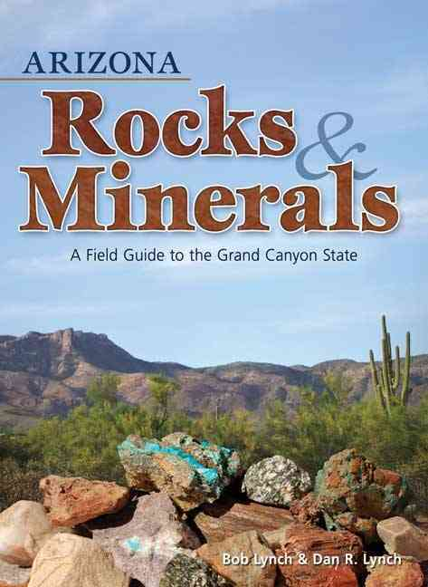 Arizona Rocks & Minerals By Lynch, Bob/ Lynch, Dan R.